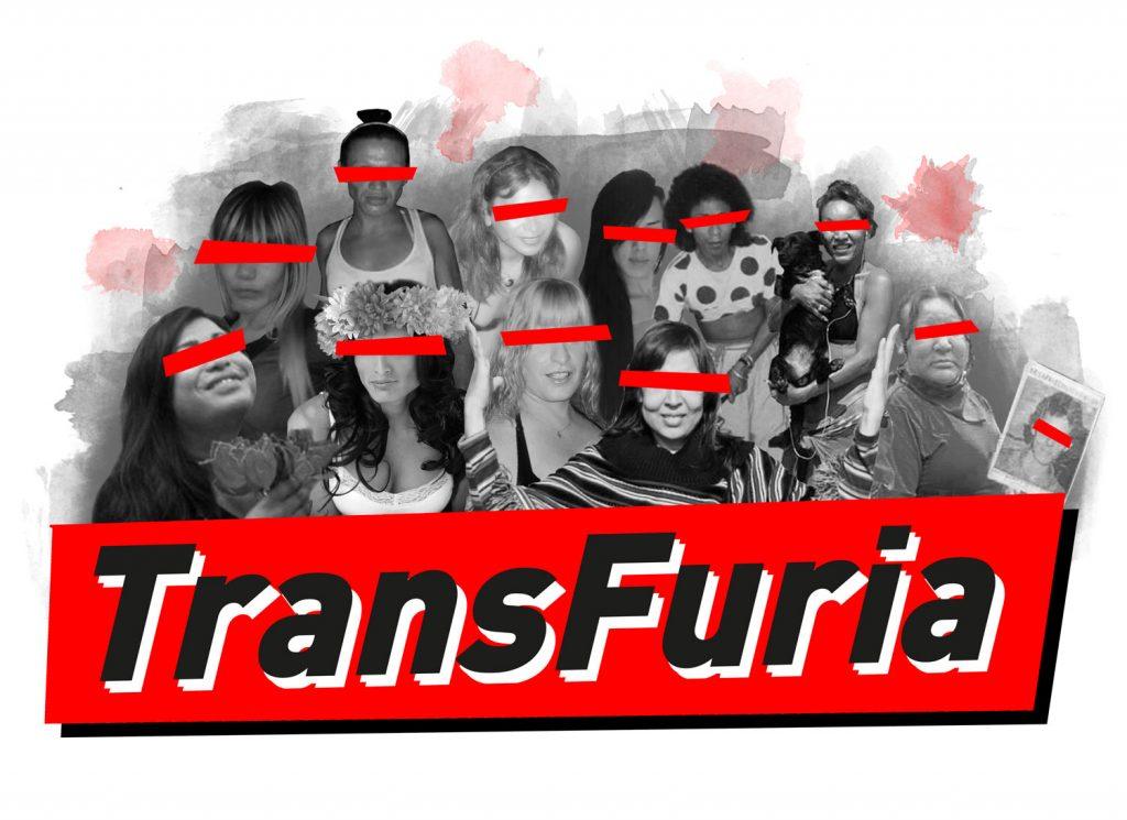 FURIA TRANS! – En mémoire des milliers de femmes transsexuelles assassinées, elles donnent la FURIE à ce projet.